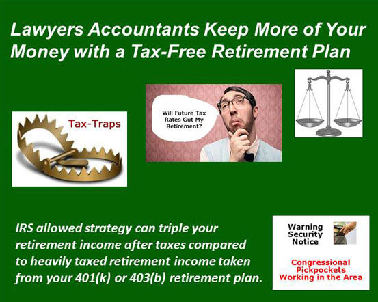 Lawyers and Accountants keep more of your money with a tax-free retirement plan.