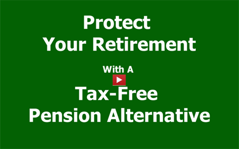 How To Protect Your Retirement with a Tax-Free Pension Alternative